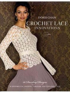 CROCHET LACE INNOVATIONS by DORIS CHAN - 20 dazzling designs in broomstick, hairpin, tunisian and exploded lace