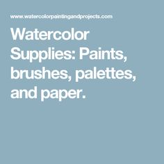 Watercolor Supplies: Paints, brushes, palettes, and paper.