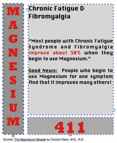 Magnesium improves life with Fibro. Don't over do though. I take around 500 mg/day
