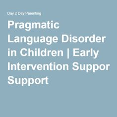 Pragmatic Language Disorder in Children | Early Intervention Support