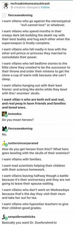Kind of like the anarchists in Renegades by Marissa Meyer, but I agree, a villain's sole purpose shouldn't be being evil. They have a life outside villainism