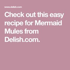 Check out this easy recipe for Mermaid Mules from Delish.com.