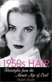 Image detail for -1950s Hair Hairstyles from the Atomic Age of Cool, Daniela Turudich ...