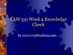 www.UopStudents.com University of Phoenix LAW 531 Week 4 Knowledge Check Want to see the complete Knowledge Check..?? Click here http://goo.gl/8B5B0P