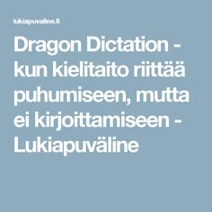 Dragon Dictation - kun kielitaito riittää puhumiseen, mutta ei kirjoittamiseen - Lukiapuväline