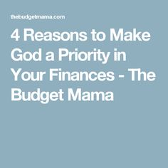 4 Reasons to Make God a Priority in Your Finances - The Budget Mama