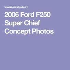 2006 Ford F250 Super Chief Concept Photos