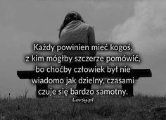 Każdy powinien mieć kogoś, z kim mógłby. Words Quotes, Lonely, Sad, Inspirational Quotes, Thoughts, Humor, Memes, Poland, Madness