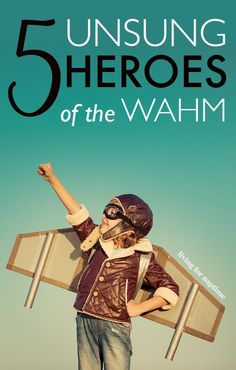 Hilarious account of the 'heroes' that make life easier for WAHMs.