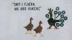 Geriljabroderi - «Drit i fjæra, vis oss kuken! Cross Stitch Embroidery, Cross Stitch Patterns, Diy And Crafts, Arts And Crafts, Cross Stitch Love, Knitting Charts, Needle And Thread, Cool Words, Needlework