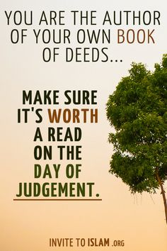 invitetoislam:    You are the author of your own book of deeds, make sure it's worth a read on the day of judgement.