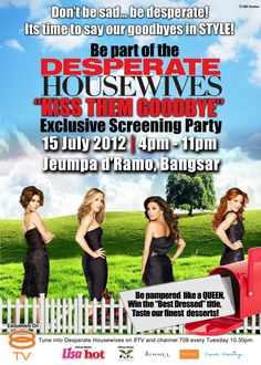 """[Desperate Housewives """"KISS THEM GOODBYE"""" Exclusive Screening Party Contest - Today's the last day! There's still time!]  Win 2 passes to the Desperate Housewives """"KISS THEM GOODBYE"""" Exclusive Screening Party by answering this simple question: Tell us which of the Desperate Housewives characters are you going to miss the most and why? (Not more than 30 words) Email us your answer to 8tv.urban@gmail.com together with your full name, IC no., Address and HP. no."""