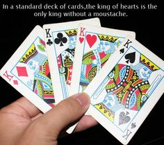#DidYouKnow that in a playing card set, the King Of Hearts is the only King without a moustache?