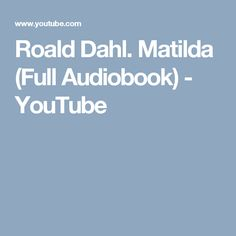 Roald Dahl. Matilda (Full Audiobook) - YouTube