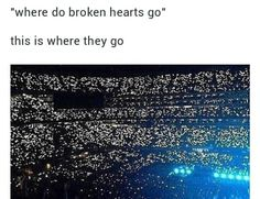 To concerts. And if there even more broken, they stay at home crying cuz they've missed it :(
