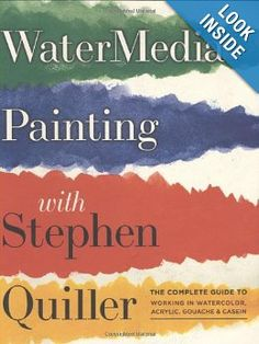 Watermedia Painting with Stephen Quiller: The Complete Guide to Working in Watercolor, Acrylics, Gouache, and Casein: Stephen Quiller: 9780823096886: Amazon.com: Books