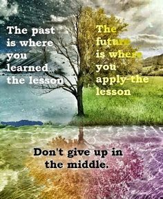 Be willing to learn all tge time no matter how difficult the lesson.
