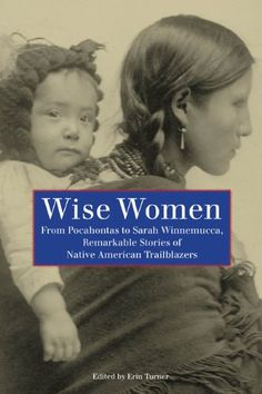 Wise Women: From Pocahontas to Sarah Winnemucca, Remarkable Stories of Native American Trailblazers by Erin H. Turner http://www.amazon.com/dp/B00740IA2E/ref=cm_sw_r_pi_dp_3mTevb1SCV7DZ