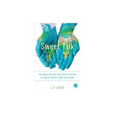 Sweet Talk : Paternalism and Collective Action in North-South Trade Relations (Hardcover) (J. P. Singh)