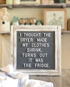 I thought the dryer made my clothes shrink. Turns out it was the fridge. Great Quotes, Me Quotes, Funny Quotes, Inspirational Quotes, Word Board, Quote Board, Message Board, Quotes Arabic, Felt Letter Board