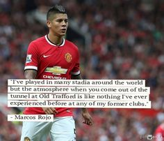 """""""I've played in many stadia around the world but the atmosphere when you come out of the tunnel at Old Trafford is like nothing I've ever experienced before at any of my former clubs.""""  - Marcos Rojo ♥"""