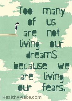 "Quote on anxiety: ""Too many of us are not living our dreams because we are living our fears.""     www.HealthyPlace.com"