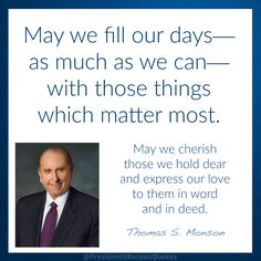 """""""Let us relish life as we live it, find joy in the journey, and share our love with friends and family. With gratitude in our hearts, may we fill our days—as much as we can—with those things which matter most. May we cherish those we hold dear and express our love to them in word and in deed."""" From #PresMonson's http://pinterest.com/pin/24066179228814793 inspiring http://facebook.com/223271487682878 message http://lds.org/general-conference/2008/10/finding-joy-in-the-journey #LivingProphet"""