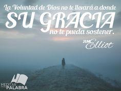 """""""La voluntad de Dios no te llevará a donde Su gracia no te pueda sostener"""". ~ Jim Elliot"""