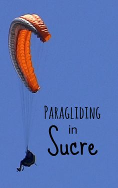 Paragliding with Joy Ride Tours in Sucre, Bolivia ---> http://www.sucrelife.com/paragliding-with-joy-ride-tours/