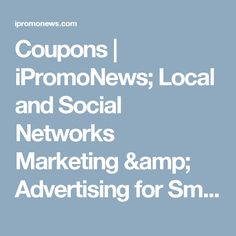 Coupons | iPromoNews; Local and Social Networks Marketing & Advertising for Small Business
