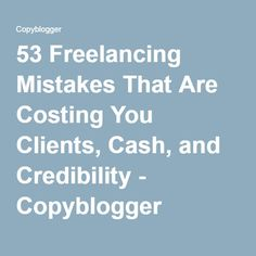 53 Freelancing Mistakes That Are Costing You Clients, Cash, and Credibility - Copyblogger
