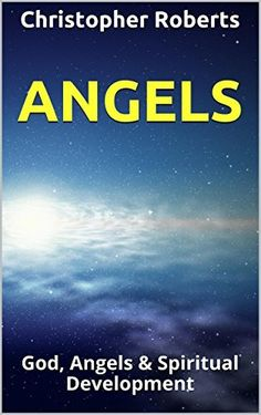 Angels: God, Angels & Spiritual Development by Christopher Roberts, http://www.amazon.com/dp/B00NMDZREQ/ref=cm_sw_r_pi_dp_88.iub19YGV85