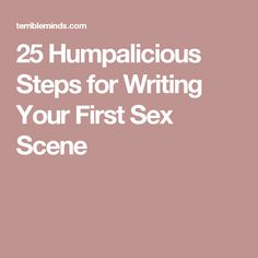 25 Humpalicious Steps for Writing Your First Sex Scene