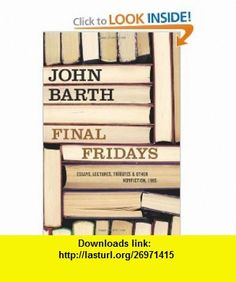 Final Fridays (9781582437569) John Barth , ISBN-10: 1582437564  , ISBN-13: 978-1582437569 ,  , tutorials , pdf , ebook , torrent , downloads , rapidshare , filesonic , hotfile , megaupload , fileserve