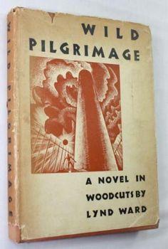 Lynd-Ward-Wild-Pilgrimage-Harrison-Smith-New-York-1932-VG-VG