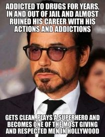 Everyone deserves a chance for redemption. I think RDJ's past helps him connect to Tony Stark on a level few other actors could achieve
