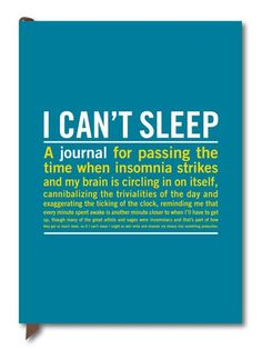 """This is my journal!!!! The I Can't Sleep Journal is a fabulous way to spend restless insomniac nights journalling about the all the things bothering you and keeping you awake. With each page of this great journal is a quote to help keep everything in perspective, such as """"Most people do not consider dawn to be an attractive experience- unless they are still up,"""" by Ellen Goodman."""