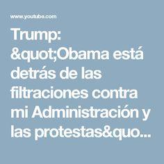 """Trump: """"Obama está detrás de las filtraciones contra mi Administración y las protestas"""" - YouTube"""