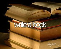 Before I die: write a book. @Marykath14