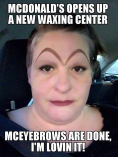 McDonalds opens up their eyebrow waxing centre. Frightening!