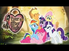 My Little Pony's Mane 6 Goes to Ever After High   Pinkie Pie, Apple White, Rainbow Dash & More!