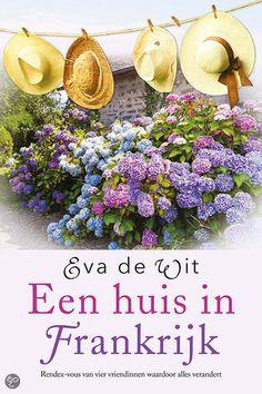 (B)(2015) Een huis in Frankrijk - Eva de Wit - een heerlijke roman over een rendez-vouw van vier vriendinnen in Zuid-Frankrijk.