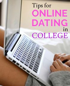 Tips for Online Dating in College.