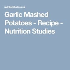 Garlic Mashed Potatoes - Recipe - Nutrition Studies