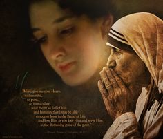 """""""Mary, give me your Heart: so beautiful, so pure, so immaculate; your Heart so full of love and humility that I may be able to receive Jesus in the Bread of Life and love Him as you love Him and serve Him in the distressing guise of the poor."""" – Blessed Teresa of Calcutta, M.C. – – – www.Schmalen.com"""