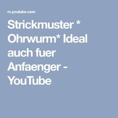 Strickmuster * Ohrwurm* Ideal auch fuer Anfaenger - YouTube