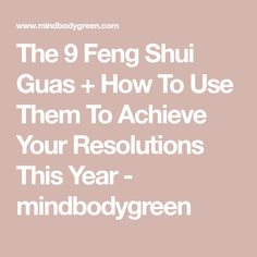 The 9 Feng Shui Guas + How To Use Them To Achieve Your Resolutions This Year - mindbodygreen