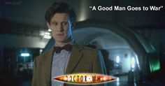 Doctor Who Online: Doctor Who 218: A Good Man Goes to War