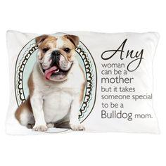 Bulldog Mom Pillow Case on CafePress.com