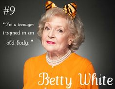 I am so going to be just like Betty White when I am her age.